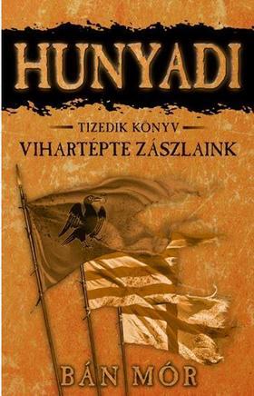 Líra Könyvesbolt könyvajánló: Hunyadi vihartépte zászlai